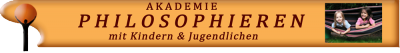 """Akademie """"Philosophieren mit Kindern & Jugendlichen"""""""